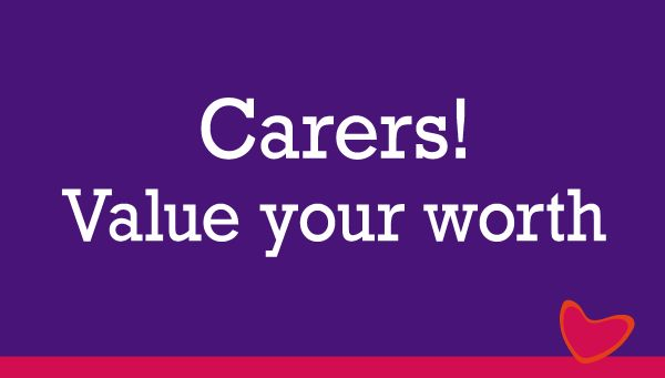 Carers – value your worth!